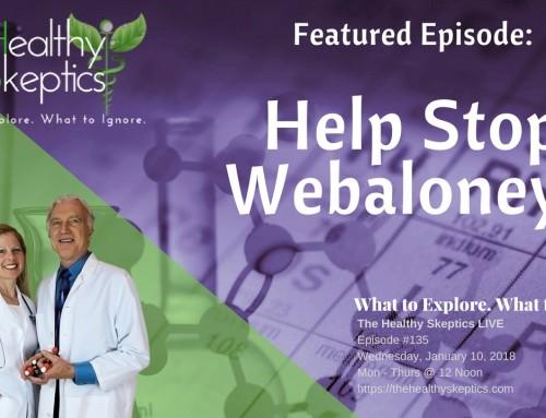 HELP STOP WEBALONY! (Episode #135) | The Healthy Skeptics