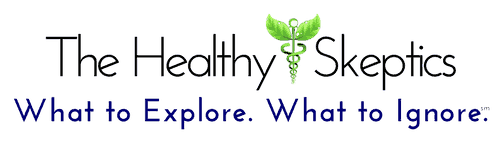 The Healthy Skeptics - What to Explore. What to Ignore.